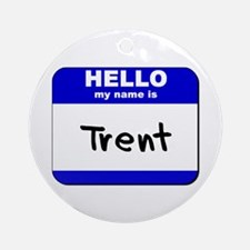 hello my name is trent  Ornament (Round)