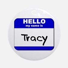 hello my name is tracy  Ornament (Round)