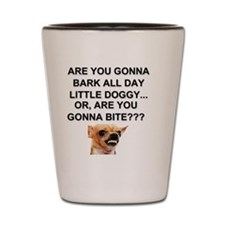 Are You Gonna Bark All Day Little Doggy Shot Glass