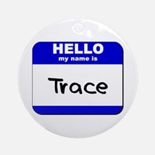 hello my name is trace  Ornament (Round)