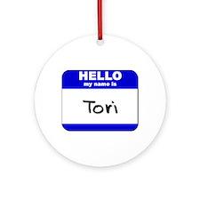 hello my name is tori  Ornament (Round)