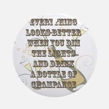 Dim the Lights/ Drink Champagne Round Ornament