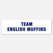 Team ENGLISH MUFFINS Bumper Bumper Bumper Sticker
