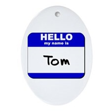 hello my name is tom  Oval Ornament