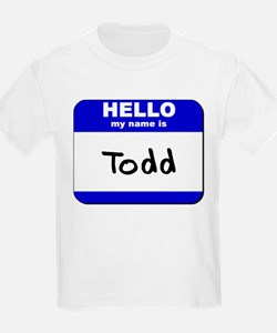 hello my name is todd T-Shirt