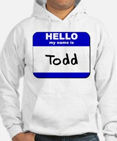 hello my name is todd Hoodie
