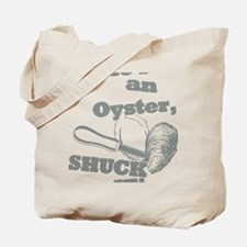 Lifes an Oyster, Shuck it Tote Bag