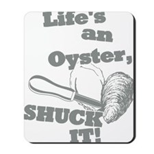 Lifes an Oyster, Shuck it Mousepad