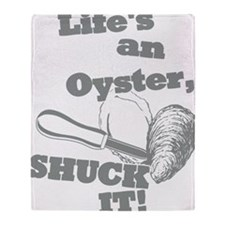 Lifes an Oyster, Shuck it Throw Blanket