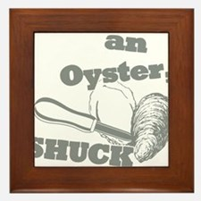 Lifes an Oyster, Shuck it Framed Tile