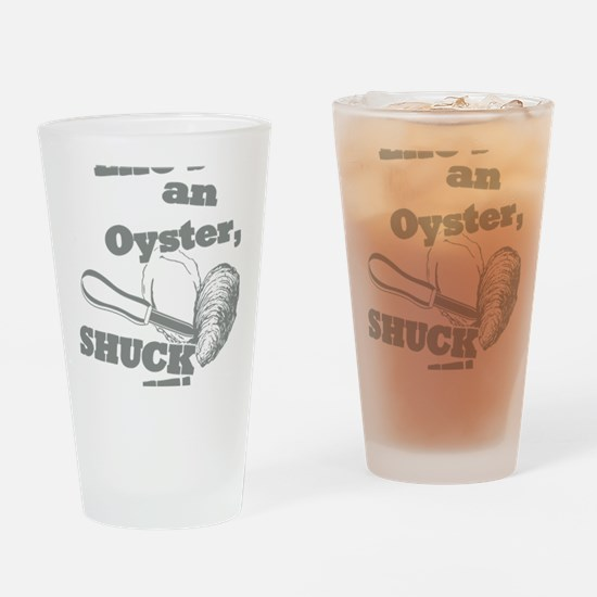 Lifes an Oyster, Shuck it Drinking Glass