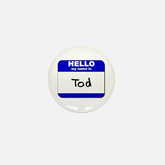 hello my name is tod Mini Button