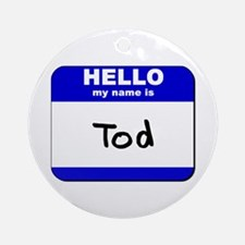 hello my name is tod  Ornament (Round)