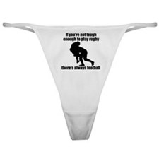 Not Tough Enough To Play Rugby Classic Thong