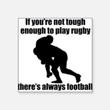 Not Tough Enough To Play Rugby Sticker