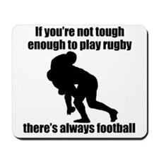 Not Tough Enough To Play Rugby Mousepad