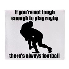 Not Tough Enough To Play Rugby Throw Blanket