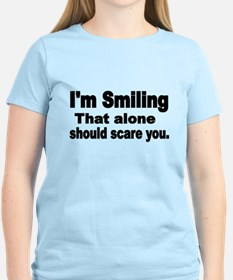 Im Smiling. That alone should scare you. T-Shirt