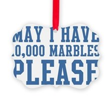 May I have 10,000 Marbles Please Ornament