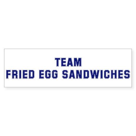 Team FRIED EGG SANDWICHES Bumper Sticker