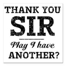 "Thank you sir. May I hav Square Car Magnet 3"" x 3"""