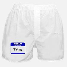hello my name is titus  Boxer Shorts