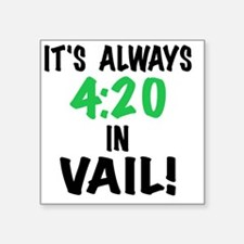 """Its always 4:20 in Vail Col Square Sticker 3"""" x 3"""""""