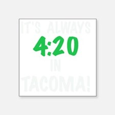 """Its always 4:20 in Tacoma,  Square Sticker 3"""" x 3"""""""