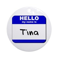 hello my name is tina  Ornament (Round)