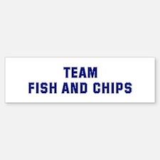 Team FISH AND CHIPS Bumper Bumper Bumper Sticker