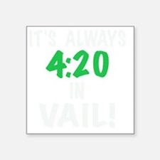 """Its always 4:20 in Vail, Co Square Sticker 3"""" x 3"""""""