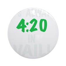 Its always 4:20 in Vail, Colorado!, Round Ornament
