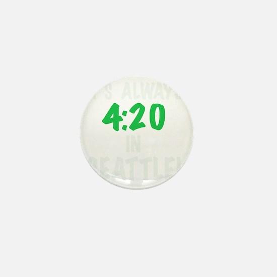 Its always 4:20 in Seattle, Washington Mini Button