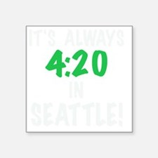 """Its always 4:20 in Seattle, Square Sticker 3"""" x 3"""""""