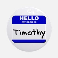 hello my name is timothy  Ornament (Round)