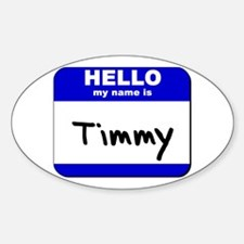 hello my name is timmy Oval Decal