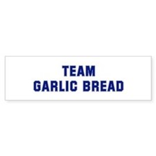 Team GARLIC BREAD Bumper Bumper Sticker