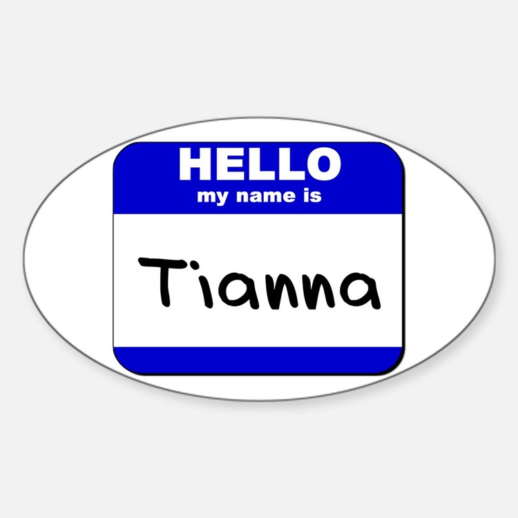 hello my name is tianna Oval Decal
