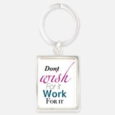 Don't wish for it, work for it Portrait Keychain
