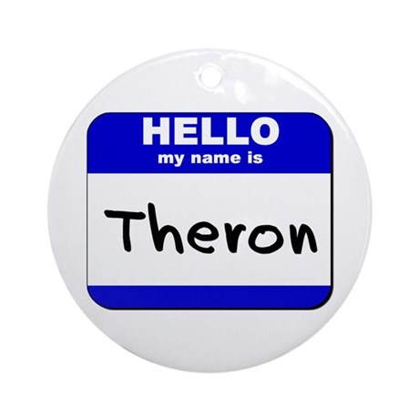 hello my name is theron Ornament (Round)