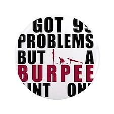 """I Got 99 Problems 3.5"""" Button"""
