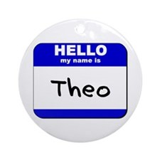 hello my name is theo  Ornament (Round)