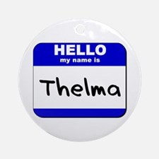 hello my name is thelma  Ornament (Round)