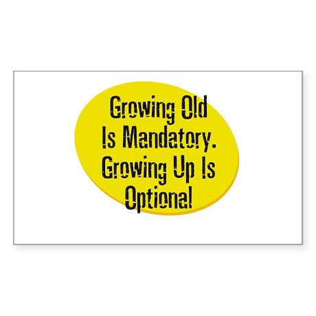 Growing Old Is Mandatory. Gro Sticker (Rectangular