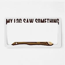 My Log Saw Something License Plate Holder