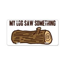 My Log Saw Something Aluminum License Plate