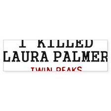 I Killed Laura Palmer Bumper Sticker