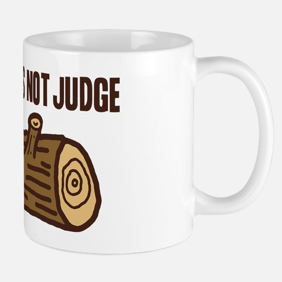 My Log Does Not Judge Mug