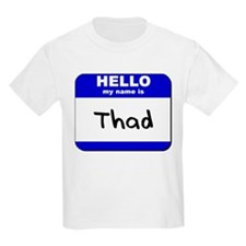 hello my name is thad T-Shirt