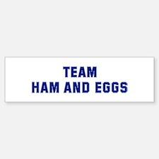 Team HAM AND EGGS Bumper Bumper Bumper Sticker